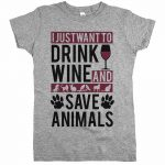 I_Just_Want_To_Drink_Wine_and_Save_Animals_Womens_Tee_Athletic_Grey
